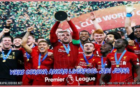 Virus Corona Ancam Liverpool Jadi Juara Liga Premier Inggris