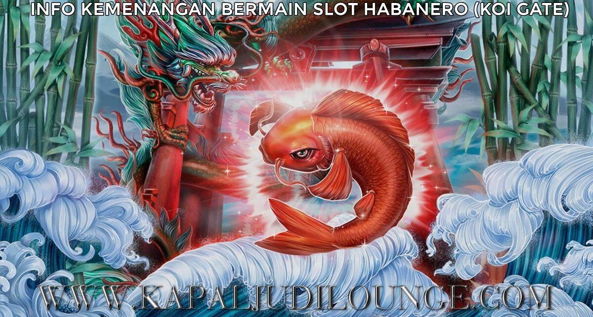 Info Kemenangan Bermain Slot Habanero (KOI GATE)