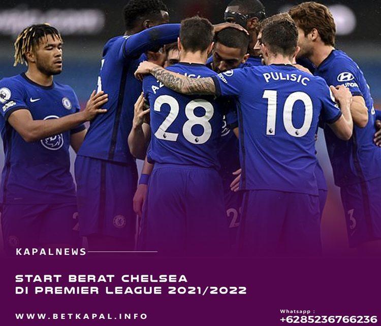 Start Berat Chelsea Di Premier League 2021/2022