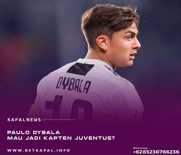 Paulo Dybala Mau Jadi Kapten Juventus?