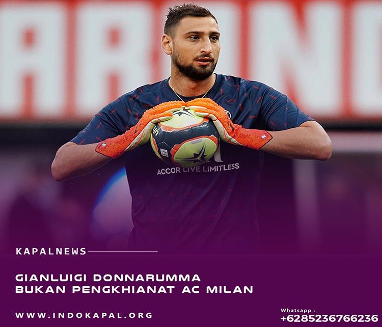 Gianluigi Donnarumma Bukan Pengkhianat AC Milan