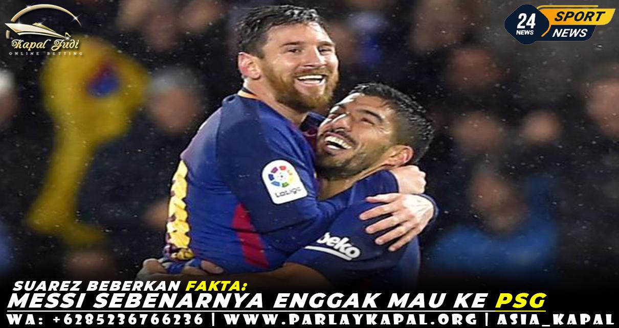 Suarez Beberkan Fakta: Messi Sebenarnya Enggak Mau ke PSG