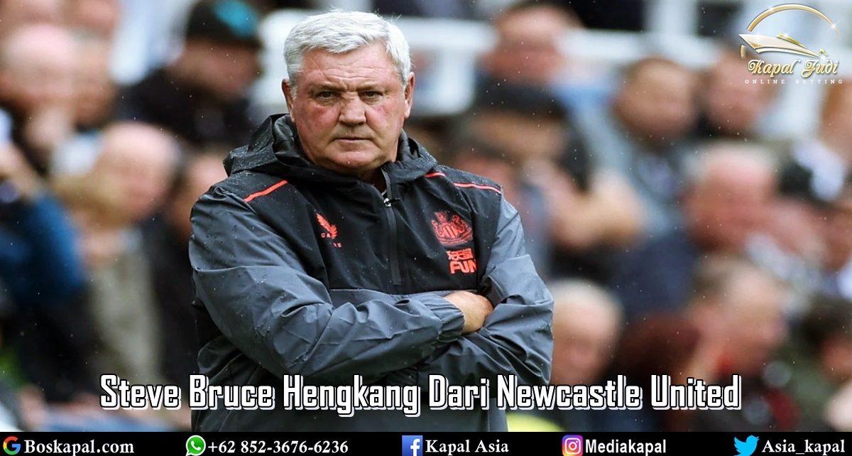 Steve Bruce Hengkang Dari Newcastle United